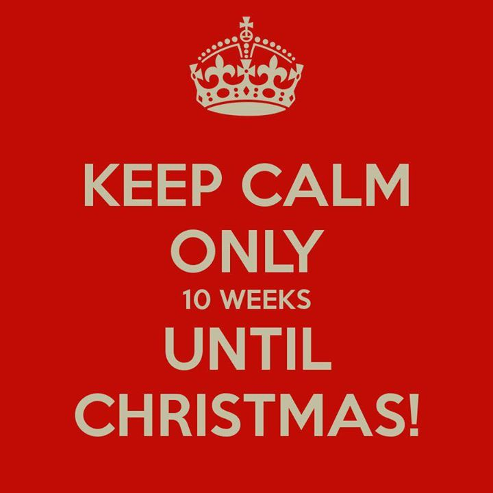 Until Christmas 10 Weeks Till Christmas.Keep Calm Only 10 Weeks Until Christmas Proudmummy Com